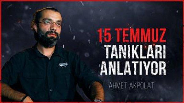 15 Temmuz tanıkları anlatıyor: Ahmet Akpolat