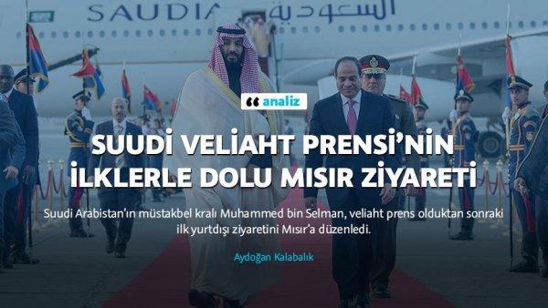 Suudi Veliaht Prensi nin ilklerle dolu Mısır ziyareti