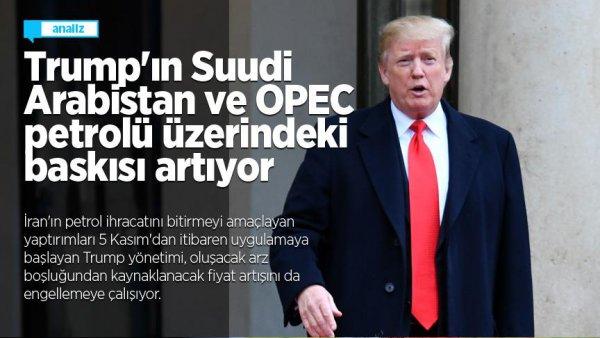 Trump ın Suudi Arabistan ve OPEC petrolü üzerindeki baskısı artıyor