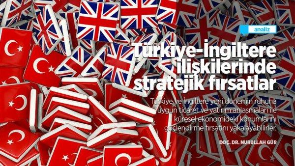 Türkiye İngiltere ilişkilerinde stratejik fırsatlar