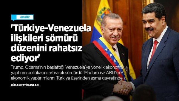 """""""Türkiye-Venezuela ilişkileri sömürü düzenini rahatsız ediyor"""""""