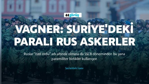 Vagner: Suriye deki paralı Rus askerler
